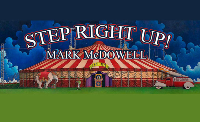 Step Right Up!  – Circus Themed Event Will Spotlight Artist, Mark McDowell